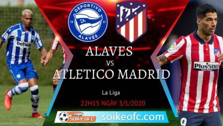 Soi kèo Alaves vs Atletico Madrid, 22h15 ngày 03/01/2021 – VĐQG Tây Ban Nha