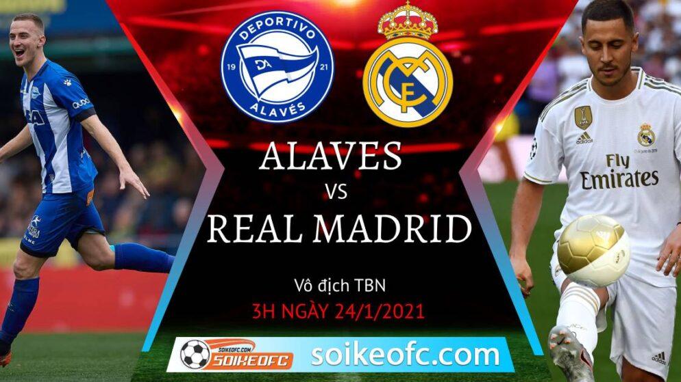 Soi kèo Alaves vs Real Madrid, 3h00 ngày 24/01/2021 – VĐQG Tây Ban Nha