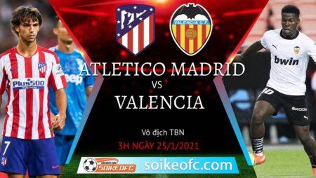 Soi kèo Atletico Madrid vs Valencia, 3h00 ngày 25/01/2021 – VĐQG Tây Ban Nha