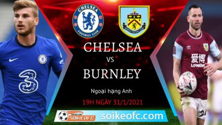 Soi kèo Chelsea vs Burnley, 19h00 ngày 31/01/2021 – Ngoại Hạng Anh