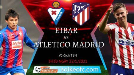 Soi kèo Eibar vs Atletico Madrid, 3h30 ngày 22/01/2021 – VĐQG Tây Ban Nha