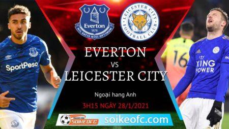 Soi kèo Everton vs Leicester City, 3h15 ngày 28/01/2021 – Ngoại Hạng Anh