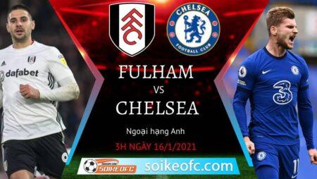 Soi kèo Fulham vs Chelsea, 0h30 ngày 17/01/2021 – Ngoại Hạng Anh