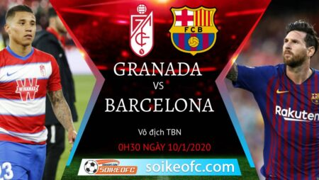 Soi kèo Granada vs Barcelona, 0h30 ngày 10/01/2021 – Giải VĐQG Tây Ban Nha