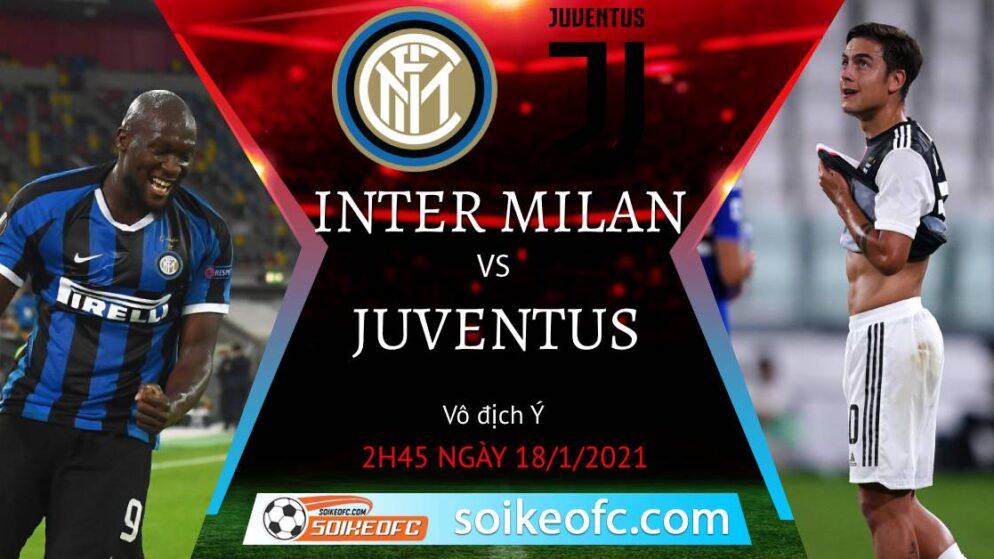 Soi kèo Inter Milan vs Juventus, 2h45 ngày 18/01/2021 – VĐQG Italia
