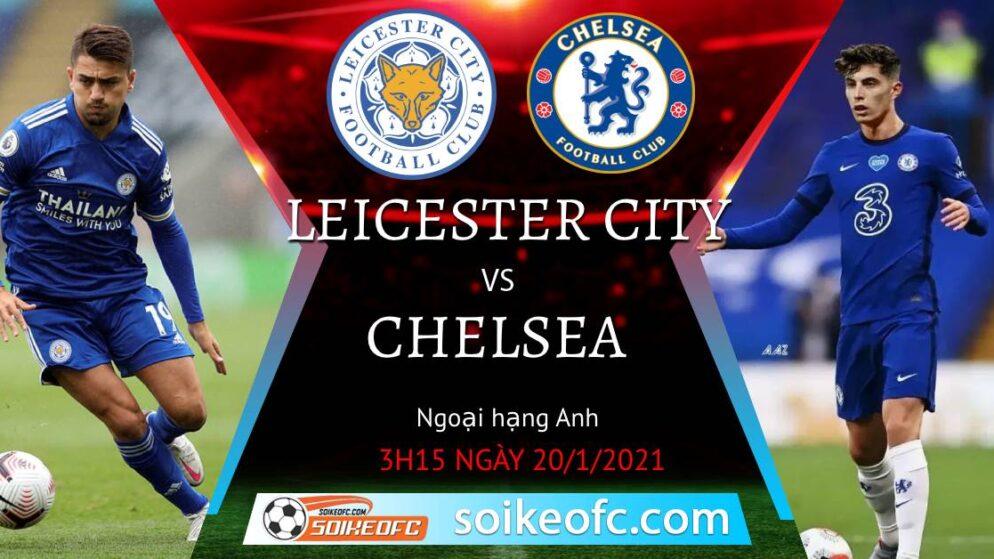 Soi kèo Leicester City vs Chelsea, 3h15 ngày 20/01/2021 – Ngoại Hạng Anh