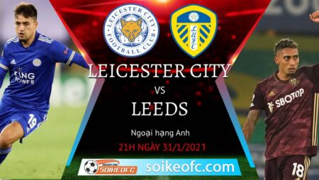 Soi kèo Leicester City vs Leeds United, 21h00 ngày 31/01/021 – Ngoại Hạng Anh