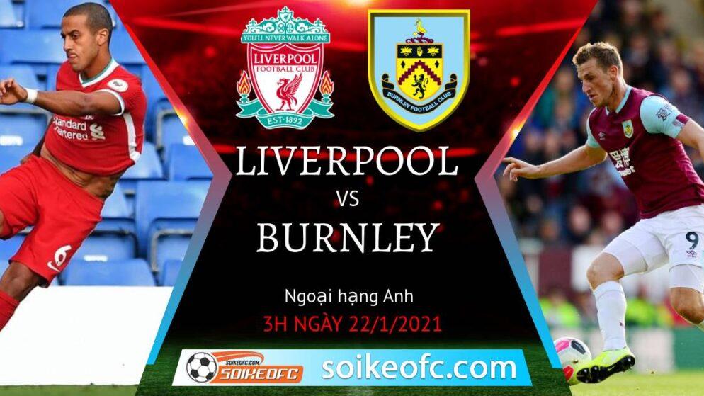 Soi kèo Liverpool vs Burnley, 3h00 ngày 22/01/2021 – Ngoại Hạng Anh