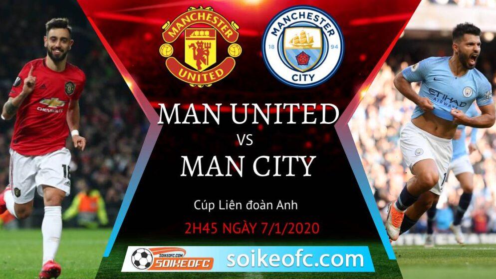 Soi kèo Man United vs Man City, 2h45 ngày 07/01/2021 – Bán Kết Cúp LĐ Anh