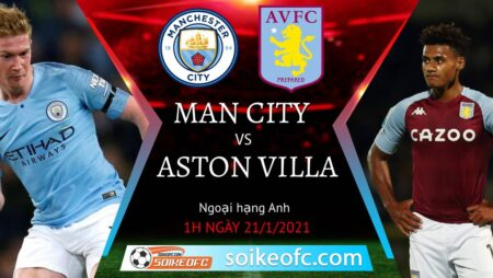 Soi kèo Manchester City vs Aston Villa, 1h00 ngày 21/01/2021 – Ngoại Hạng Anh