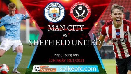 Soi kèo Manchester City vs Sheffield United, 22h00 ngày 30/01/2021 – Ngoại Hạng Anh