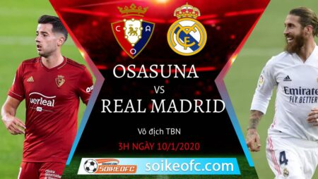 Soi kèo Osasuna vs Real Madrid, 3h00 ngày 10/01/2021 – Giải VĐQG Tây Ban Nha