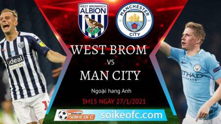 Soi kèo West Brom vs Manchester City, 3h15 ngày 27/01/2021 – Ngoại Hạng Anh