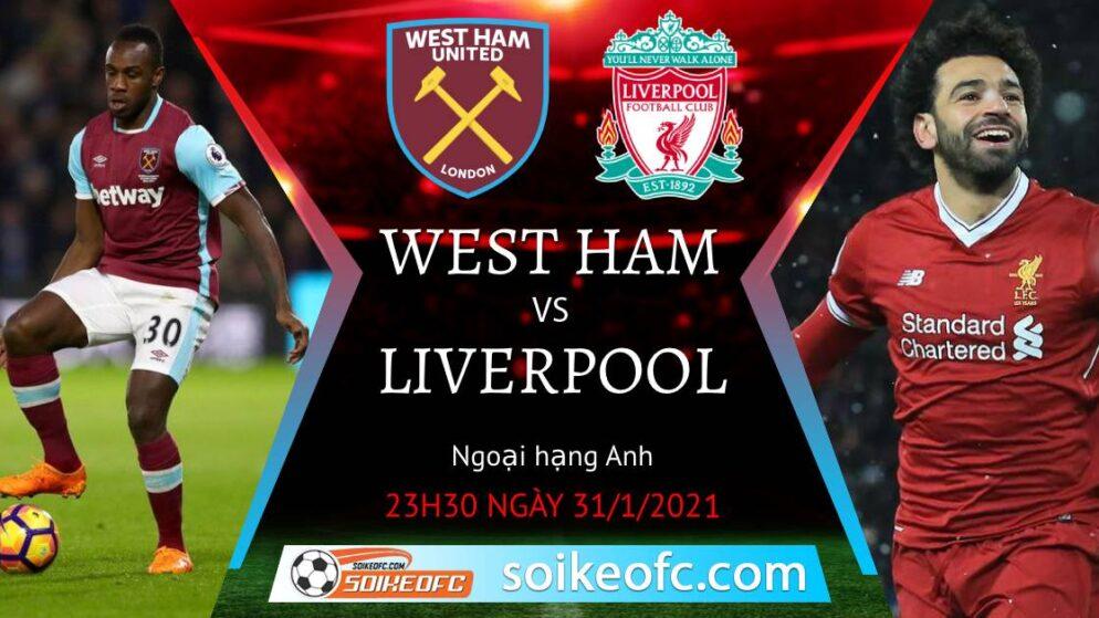 Soi kèo West Ham vs Liverpool, 23h30 ngày 31/01/2021 – Ngoại Hạng Anh