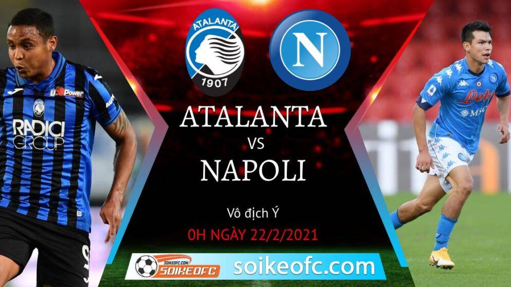 Soi kèo Atalanta vs Napoli, 0h00 ngày 22/02/2021 – VĐQG Italia