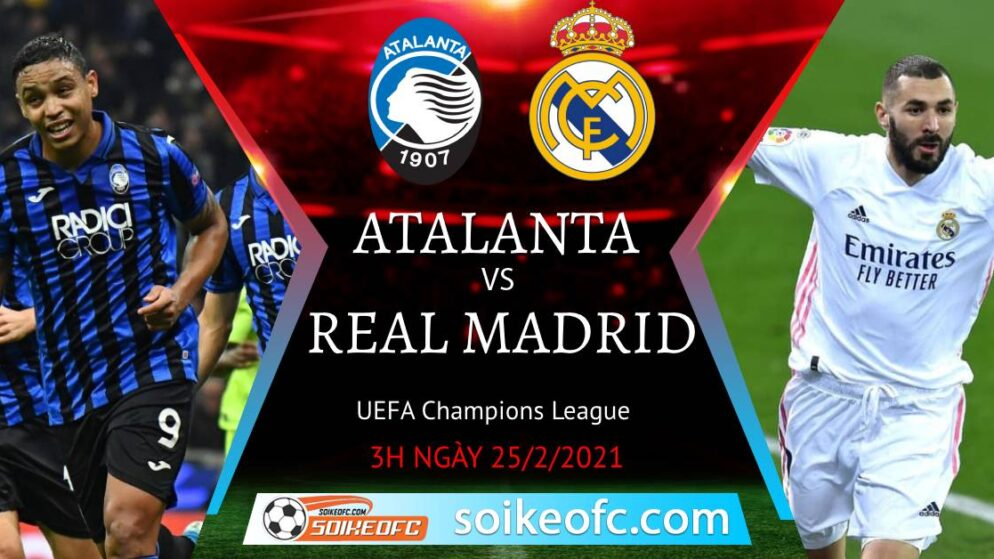 Soi kèo Atalanta vs Real Madrid, 3h00 ngày 25/02/2021 – Champion League