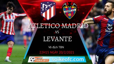 Soi kèo Atletico Madrid vs Levante, 22h15 ngày 20/02/2021 – VĐQG Tây Ban Nha