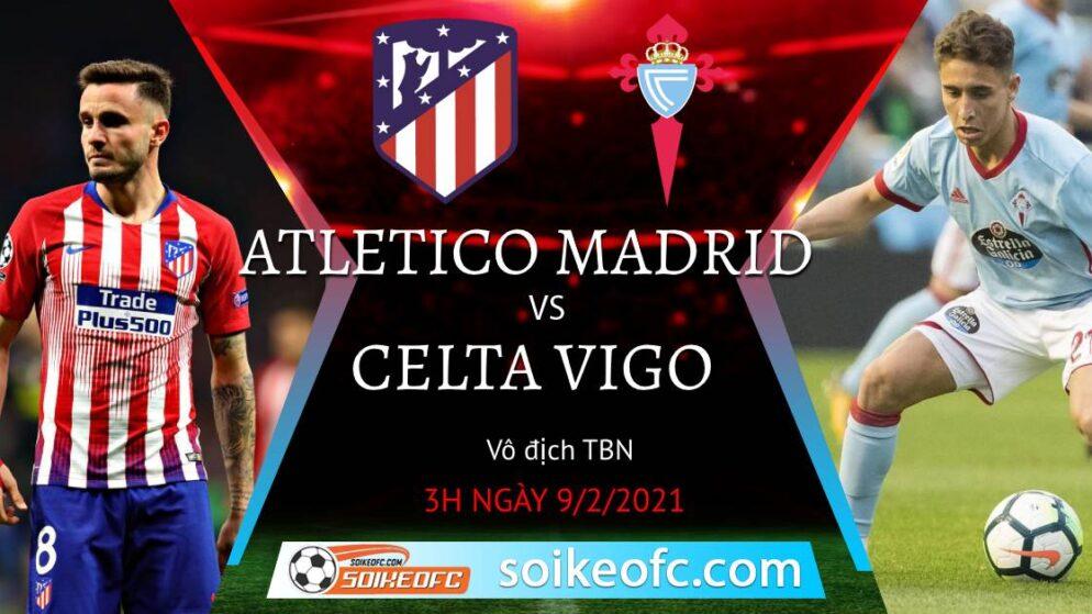 Soi kèo Atletico Madrid vs Celta Vigo, 3h00 ngày 09/02/2021 – VĐQG Tây Ban Nha