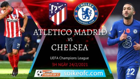 Soi kèo Atletico Madrid vs Chelsea, 3h00 ngày 24/02/2021 – Champion League