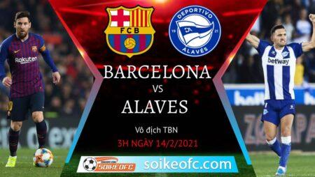 Soi kèo Barcelona vs Alaves, 3h00 ngày 14/02/2021 – VĐQG Tây Ban Nha