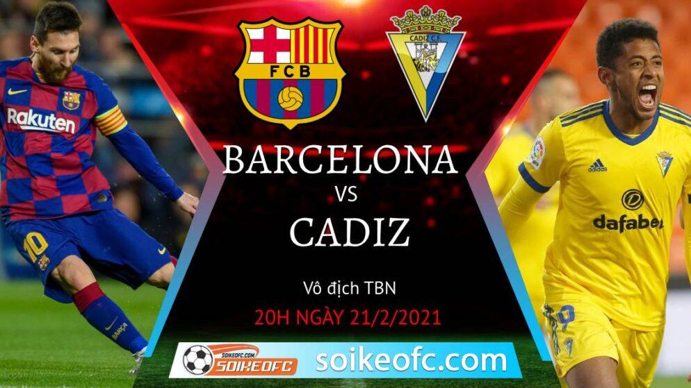 Soi kèo Barcelona vs Cadiz, 20h00 ngày 21/02/2021 – VĐQG Tây Ban Nha