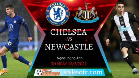 Soi kèo Chelsea vs Newcastle United, 03h00 ngày 16/02/2021 – Ngoại Hạng Anh