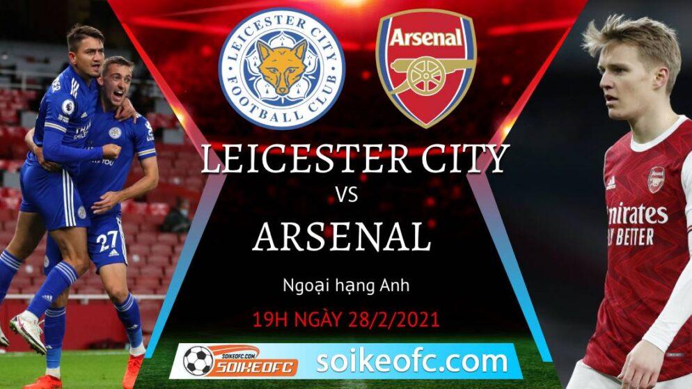 Soi kèo Leicester City vs Arsenal, 19h00 ngày 28/02/2021 – Ngoại Hạng Anh