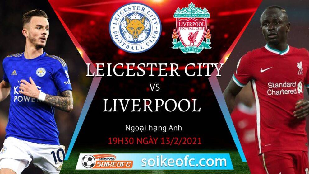 Soi kèo Leicester City vs Liverpool, 19h30 ngày 13/02/2021 – Ngoại Hạng Anh