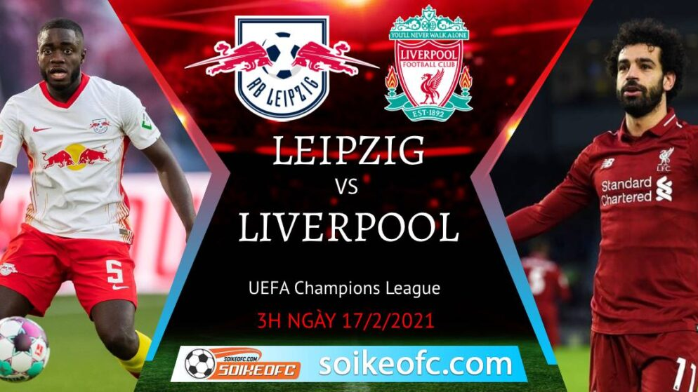 Soi kèo RB Leipzig vs Liverpool, 3h00 ngày 17/02/2021 – Champion League