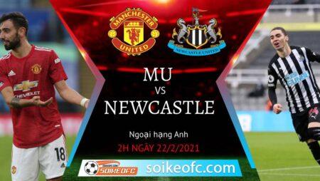 Soi kèo Manchester United vs Newcastle United, 2h00 ngày 22/02/2021 – Ngoại Hạng Anh
