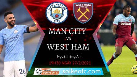 Soi kèo Manchester City vs West Ham, 19h30 ngày 27/02/2021 – Ngoại Hạng Anh