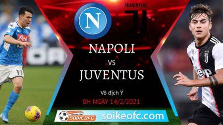 Soi kèo Napoli vs Juventus, 0h00 ngày 14/02/2021 – VĐQG Italia