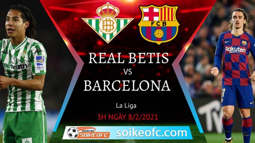 Soi kèo Real Betis vs Barcelona, 3h00 ngày 08/02/2021 – VĐQG Tây Ban Nha