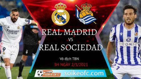 Soi kèo Real Madrid vs Real Sociedad, 3h00 ngày 02/03/2021 – VĐQG Tây Ban Nha