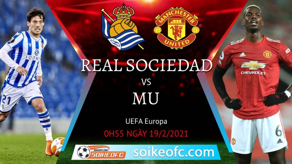 Soi kèo Real Sociedad vs Manchester United, 0h55 ngày 19/02/2021 – Europa League