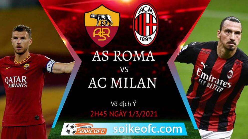 Soi kèo AS Roma vs AC Milan, 2h45 ngày 01/03/2021 – VĐQG Italia