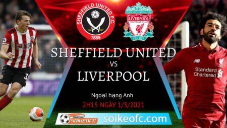 Soi kèo Sheffield United vs Liverpool, 2h15 ngày 01/03/2021 – Ngoại Hạng Anh