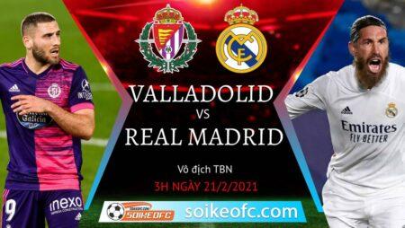 Soi kèo Real Valladolid vs Real Madrid, 3h00 ngày 21/02/2021 – VĐQG Tây Ban Nha