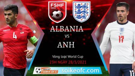 Soi kèo Albania vs Anh, 23h00 ngày 28/03/2021 – Vòng loại World Cup 2022