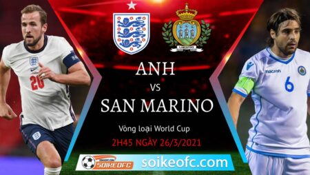 Soi kèo Anh vs San Marino, 02h45 ngày 26/03/2021 – Vòng loại World Cup 2022