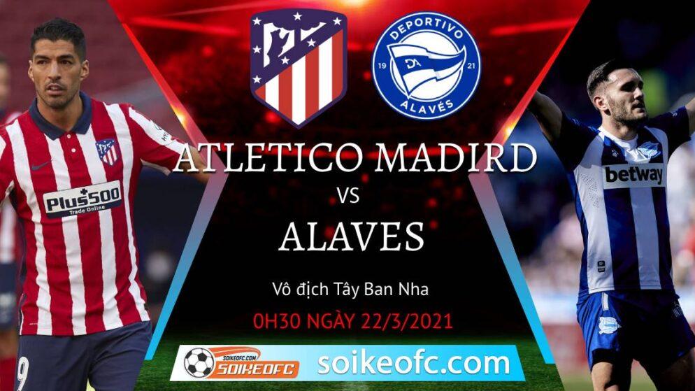 Soi kèo Atletico Madrid vs Alaves, 00h30 ngày 22/03/2021 – VĐQG Tây Ban Nha