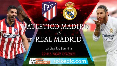 Soi kèo Atletico Madrid vs Real Madrid, 22h15 ngày 07/03/2021 – VĐQG Tây Ban Nha