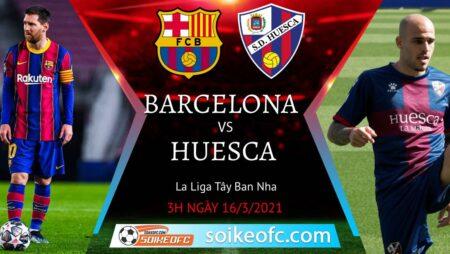 Soi kèo Barcelona vs Huesca, 3h00 ngày 16/03/2021 – VĐQG Tây Ban Nha