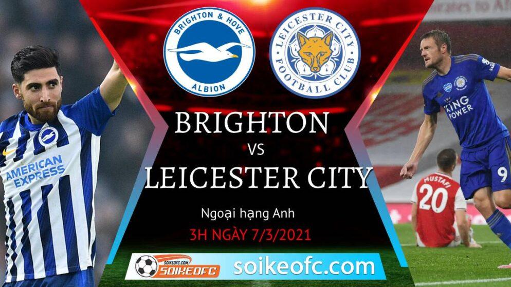 Soi kèo Brighton vs Leicester City, 03h00 ngày 07/03/2021 – Ngoại Hạng Anh