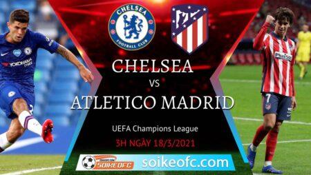 Soi kèo Chelsea vs Atletico Madrid, 3h00 ngày 18/03/2021 – Champion League