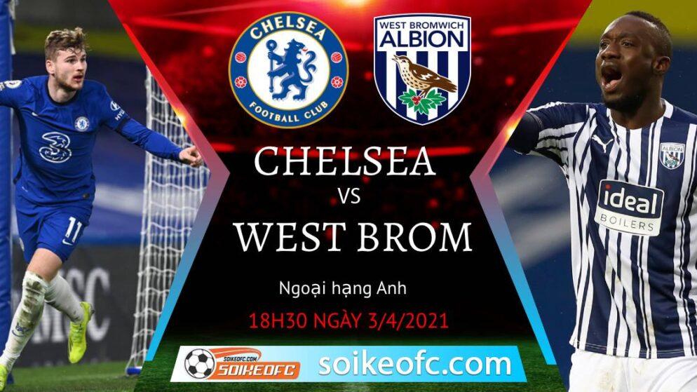 Soi kèo Chelsea vs West Brom, 18h30 ngày 03/04/2021 – Ngoại Hạng Anh