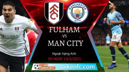 Soi kèo Fulham vs Manchester City, 03h00 ngày 14/03/2021 – Ngoại Hạng Anh