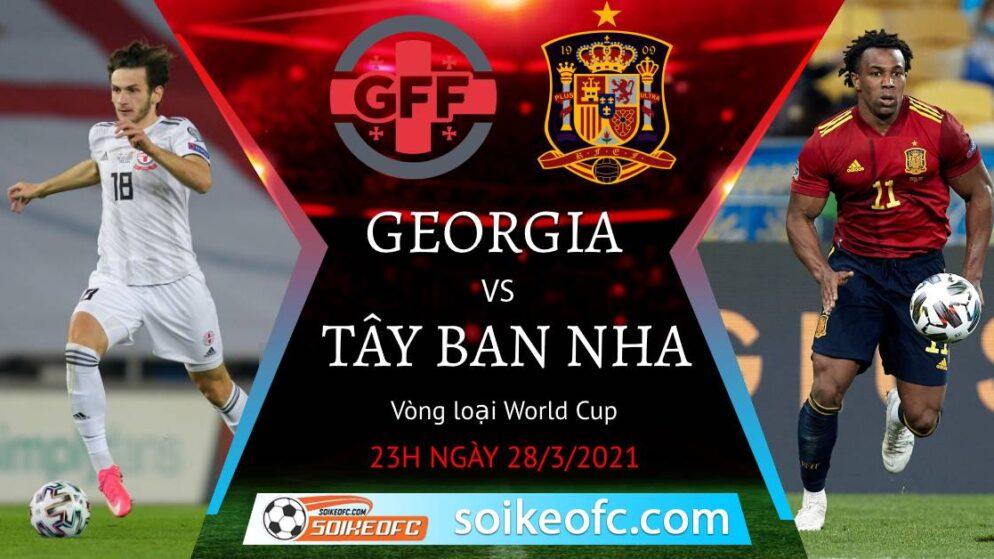 Soi kèo Georgia vs Tây Ban Nha, 23h00 ngày 28/03/2021 – Vòng loại World Cup 2022