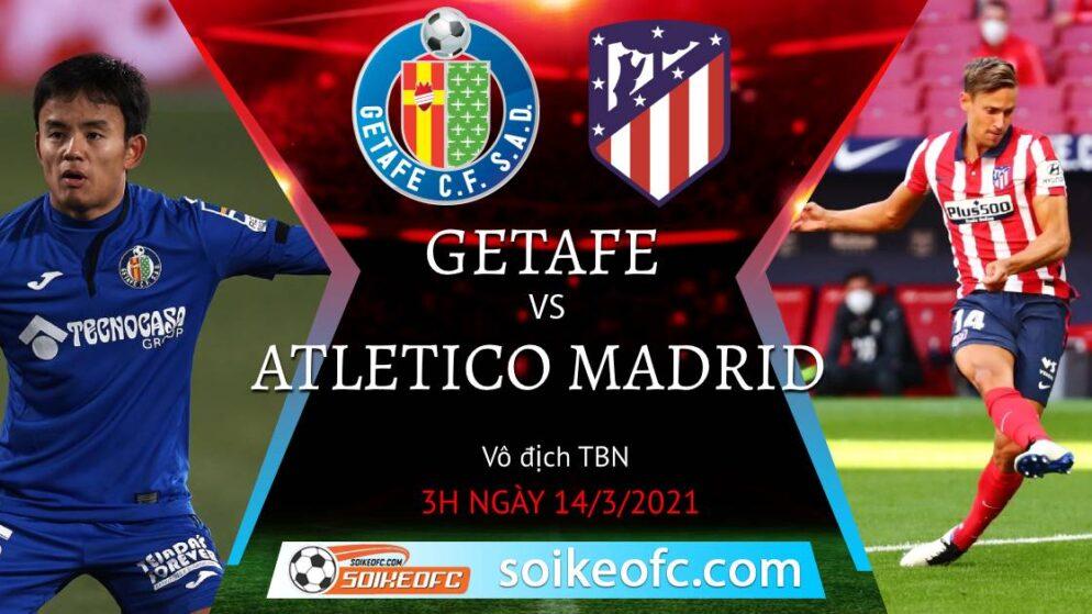 Soi kèo Getafe vs Atletico Madrid, 03h00 ngày 14/03/2021 – VĐQG Tây Ban Nha