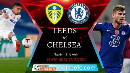 Soi kèo Leeds United vs Chelsea, 19h30 ngày 13/03/2021 – Ngoại Hạng Anh